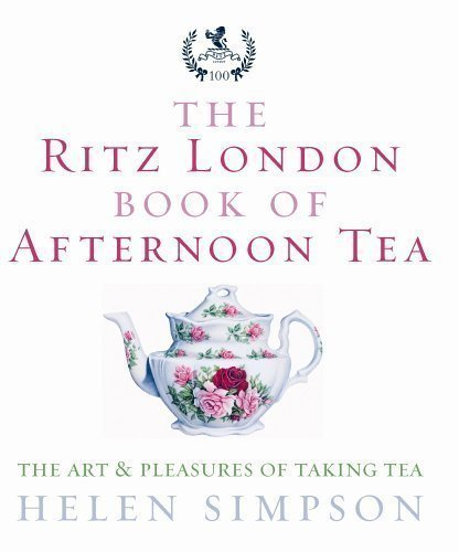 The Ritz London Book Of Afternoon Tea: The Art And Pleasures Of Taking Tea By Simpson, Helen New Edition (2006)