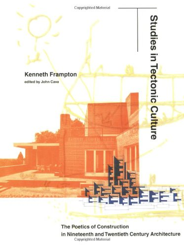 Studies in Tectonic Culture: The Poetics of Construction...