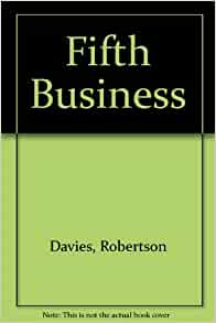fifth business by robertson davis essay Robertson davies, in full william robertson davies, (born aug  he also  published collections of humorous essays, such as the  even better known are  the novels of the deptford trilogy, consisting of fifth business (1970),.