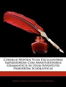 Cornelii Nepotis Vitas Excellentium Imperatorum: Cum Annotationibus Grammaticis in Usum Iuventutis Praesertim Scholasticae (Latin Edition) Cornelius Nepos and Simeon Friedrich Wurster