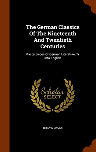 The German Classics Of The Nineteenth And Twentieth Centuries: Masterpieces Of German Literature, Tr. Into English