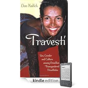Travesti: Sex, Gender, and Culture among Brazilian Transgendered Prostitutes eBook: Don Kulick