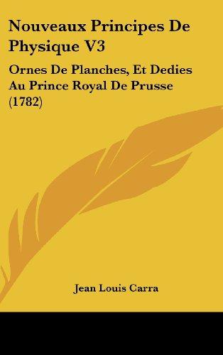 Nouveaux Principes de Physique V3: Ornes de Planches, Et Dedies Au Prince Royal de Prusse (1782)