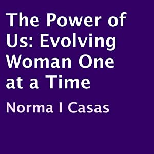 The Power of Us: Evolving Woman One at a Time | [Norma I. Casas]