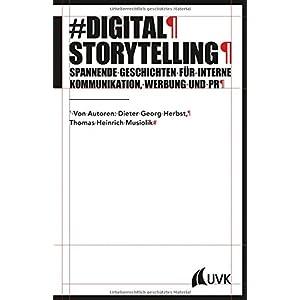 Digital Storytelling. Spannende Geschichten für interne Kommunikation, Werbung und PR (PR