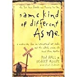Same Kind of Different As Me, A Modern-day Slave an International Art Dealer &the Unlikely Woman Who Bound Them Together - 2008 publication