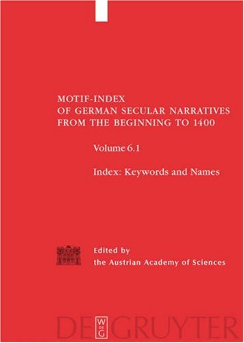 Motif Index Of German Secular Narratives From The Beginning To 1400: Volume 6--Index Of Motifs, Keywords, Names And Works
