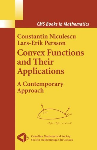 Convex Functions and Their Applications: A Contemporary Approach (CMS Books in Mathematics)