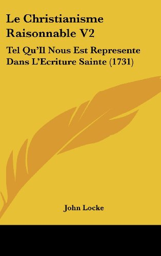 Le Christianisme Raisonnable V2: Tel Qu'il Nous Est Represente Dans L'Ecriture Sainte (1731)