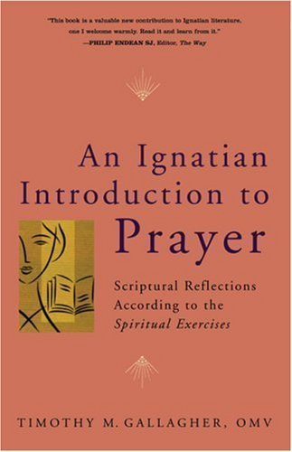 an-ignatian-introduction-to-prayer-scriptural-reflections-according-to-the-spiritual-exercises-by-ga