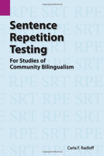 Sentence Repetition Testing for Studies of Community Bilingualism (Summer Institute of Linguistics and the University of Texas)