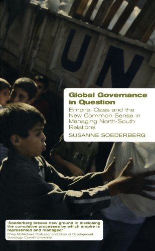 Global Governance in Question: Empire, Class and the New Common Sense in Managing North-South Relations (Critical Introd