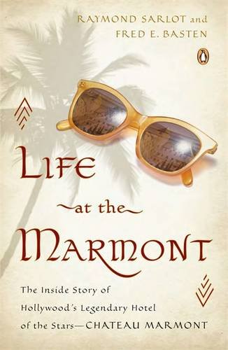 Life at the Marmont: The Inside Story of Hollywood's Legendary Hotel of the Stars--Chateau Marmont PDF