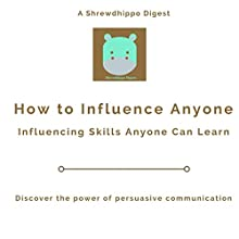 How to Influence Anyone: Influencing Skills Anyone Can Learm Audiobook by  Shrewdhippo Digests Narrated by David L. White