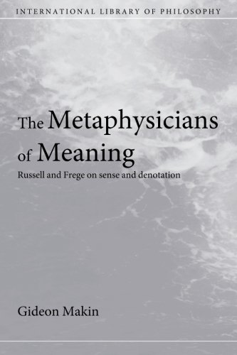 Metaphysicians of Meaning: Frege and Russell on Sense and Denotation (International Library of Philosophy)