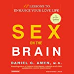 Sex on the Brain: 12 Lessons to Enhance Your Love Life | Daniel G. Amen