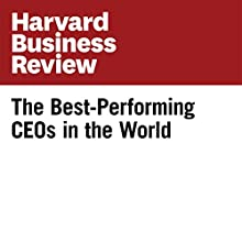 The Best-Performing CEOs in the World (Harvard Business Review) Periodical by  Harvard Business Review Narrated by Todd Mundt