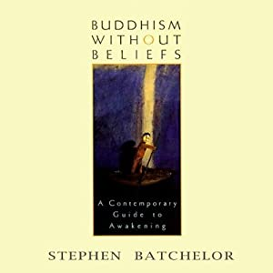 Buddhism Without Beliefs | [Stephen Batchelor]