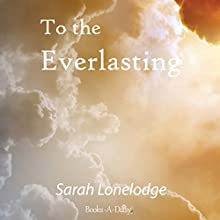 To the Everlasting (       UNABRIDGED) by Sarah Renee Lonelodge Narrated by Brandon Woodall