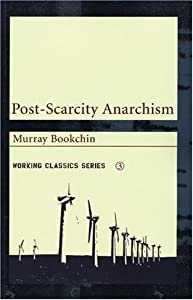 Post-Scarcity Anarchism - Murray Bookchin