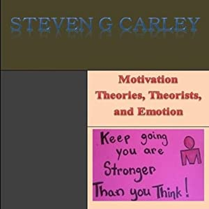 Motivation Theories, Theorists, and Emotion | [Steven G. Carley]