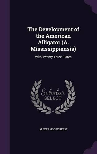 The Development of the American Alligator (A. Mississippiensis): With Twenty-Three Plates