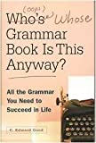 img - for Whose Grammar Book Is This Anyway? All The Grammar You Need To Succeed In Life book / textbook / text book
