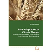 Farm Adaptation to Climate Change: Approaches to Modeling Farm Decision Environment under Uncertainty