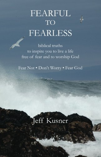 Fearful To Fearless: biblical truths to inspire you to live a life free of fear and to worship God | Fear Not - Don't Worry - Fear God PDF