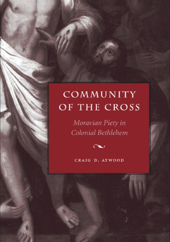 Community of the Cross: Moravian Piety in Colonial Bethlehem (Max Kade German-American Research Institute)