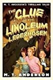 The Clue of the Linoleum Lederhosen: M. T. Anderson's Thrilling Tales (1439517398) by Anderson, M. T.
