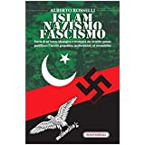 Islam nazismo fascismo. Storia di un'intesa idealogica e strategica che avrebbe potuto modificare l'assetto geopolitico...