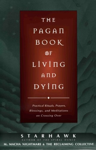 The Pagan Book of Living and Dying: Practical Rituals, Prayers, Blessings, and Meditations on Crossing Over PDF