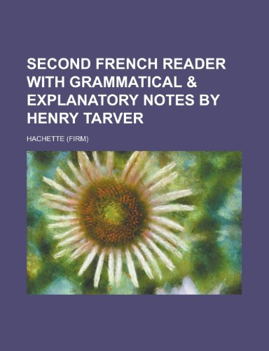 Second French Reader with Grammatical & Explanatory Notes by Henry Tarver
