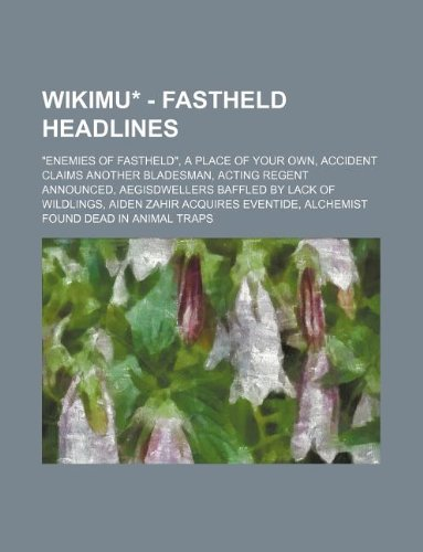 "Wikimu* - Fastheld Headlines: ""Enemies of Fastheld,"" a Place of Your Own, Accident Claims Another Bladesman, Acting Regent Announced, Aegisdwellers"