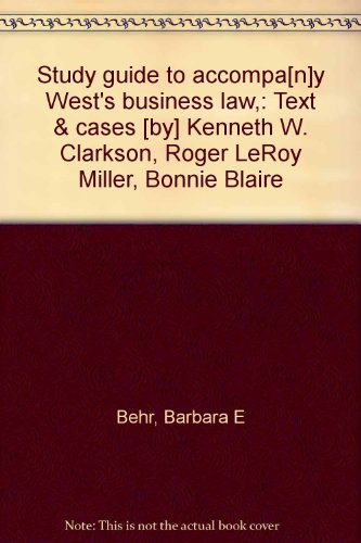 Study guide to accompa[n]y West's business law,: Text & cases [by] Kenneth W. Clarkson, Roger LeRoy Miller, Bonnie B