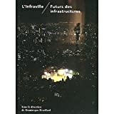 img - for L'Infraville : Futurs des infrastructures book / textbook / text book