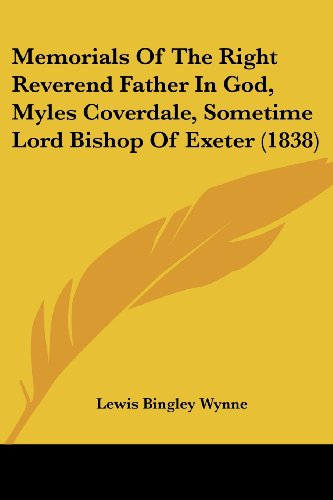 Memorials of the Right Reverend Father in God, Myles Coverdale, Sometime Lord Bishop of Exeter (1838)