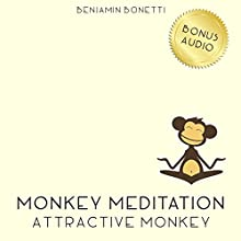 Attractive Monkey Meditation – Meditation For A Better Self-Image  by Benjamin P Bonetti Narrated by Benjamin P Bonetti
