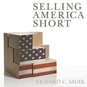 Selling America Short: The SEC and Market Contrarians in the Age of Absurdity | [Richard C. Sauer]