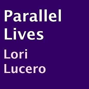 Parallel Lives | [Lori Lucero]