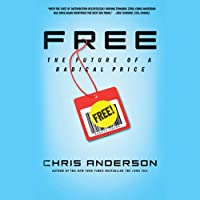 FREE: The Future of a Radical Price (       UNABRIDGED) by Chris Anderson Narrated by Chris Anderson
