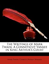 The Writings of Mark Twain: A Connecticut Yankee in King Arthur's Court