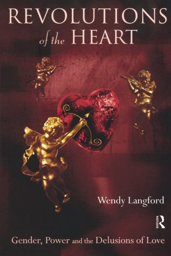 Revolutions of the Heart: Gender, Power and the Delusions of Love