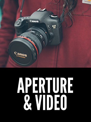 Aperture (Iris and F-stop) for Video
