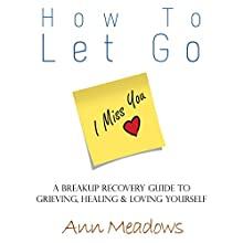 How to Let Go: Dating Advice for Women, Book 4 (       UNABRIDGED) by Ann Meadows Narrated by Lucy Vest
