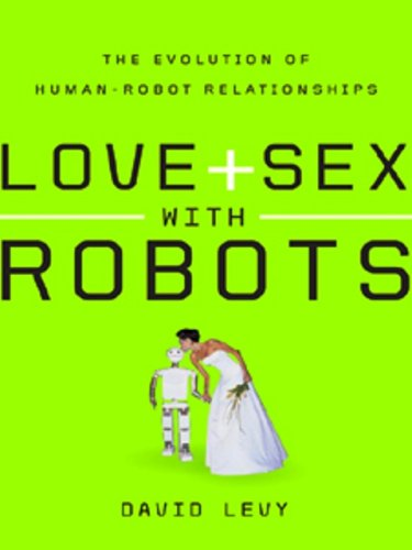 Love and Sex with Robots: The Evolution of Human-Robot Relationships (Love And Robots compare prices)