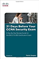31 Days Before Your CCNA Security Exam: A Day-By-Day Review Guide for the IINS 210-260 Certification Exam Front Cover