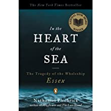 In the Heart of the Sea: The Tragedy of the Whaleship Essex (       UNABRIDGED) by Nathaniel Philbrick Narrated by Scott Brick