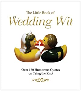 The Little Book of Wedding Wit: Over 150 Humourous Quotes on Tying the Knot from Prion Books Ltd